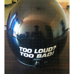 TOO LOUD? TOO BAD! sticker for bikes and cars